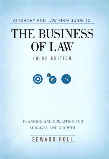 Attorney & Law Firm Guide to The Business of Law: Planning and Operating for Survival and Growth, Third Edition